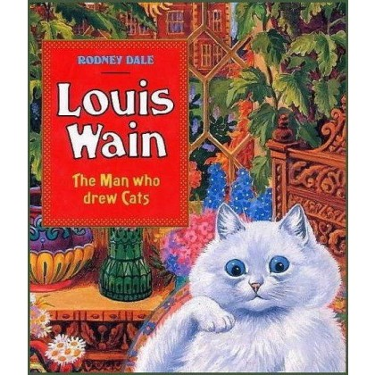Louis Wain Biography - The Man who Drew Cats Hardback Edition by Louis Wain