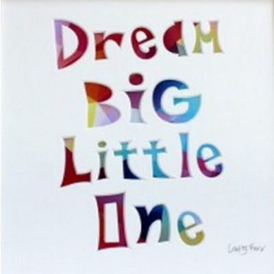"Rainbow ""Dream Big Little One"" – Cut out Artwork – Mounted Ready for Framing"