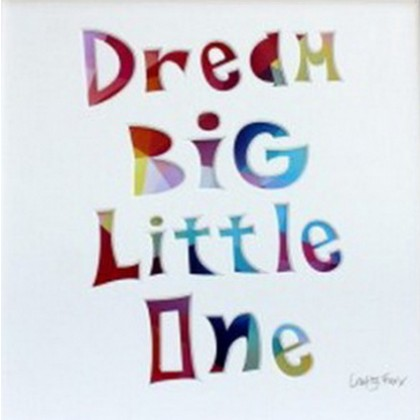 """Rainbow """"Dream Big Little One"""" – Cut out Artwork – Mounted Ready for Framing"""
